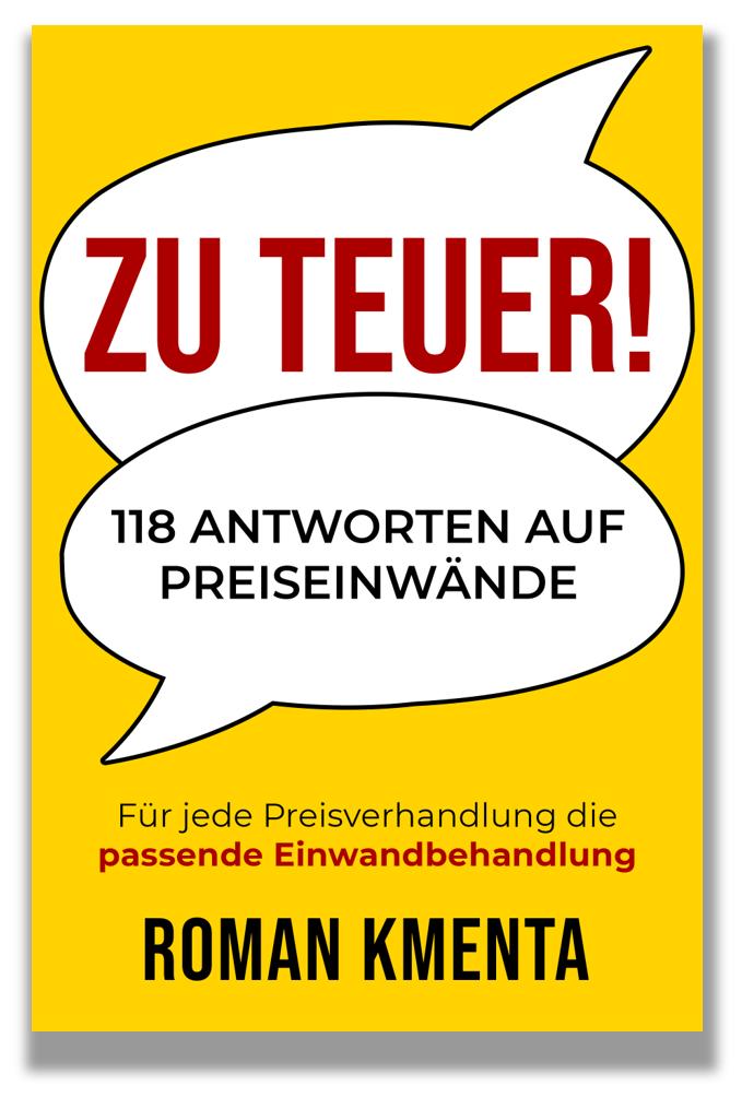 """""""Zu teuer! - 118 Antworten auf Preiseinwände: Für jede Preisverhandlung die passende Einwandbehandlung"""